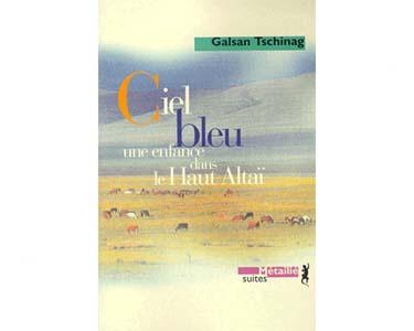 Tschinag Galsan : Ciel bleu. Une enfance dans le Haut-Altaï