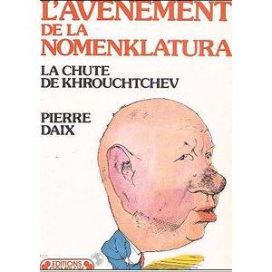 Pierre Daix: Avènement de la Nomenklatura. Chute de Khrouchtchev
