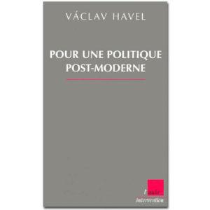Havel Vàclav : Pour une politique post-moderne