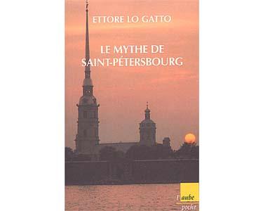 Le mythe de Saint-Pétersbourg. Histoire, légende, poésie