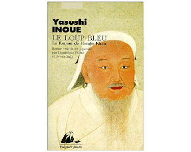Yasushi Inoué : Le Loup bleu. Le roman de Gengis-Khan
