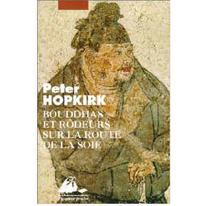 Hopkirk Peter : Bouddhas et rôdeurs sur la route de la Soie
