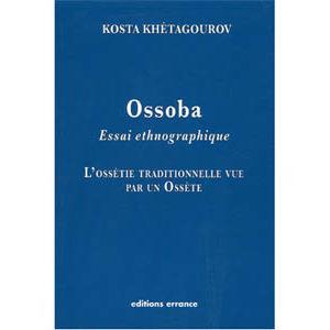 Ossoba. Essai ethnographique, l'Ossétie traditionnelle …