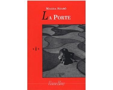 Szabó Magda : La Porte (PRIX FÉMINA ÉTRANGER 2003)