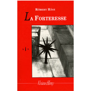 Hasz Robert : La Forteresse