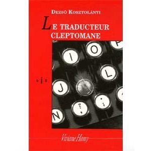Kosztolányi Dezsô : Le traducteur cleptomane. Et autres histoire