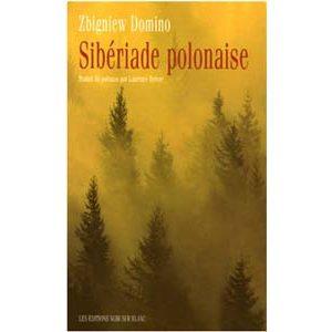 Domino Zbigniew : Sibériade polonaise (Goulag dans la taïga)
