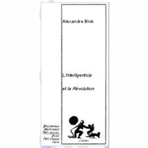 Blok (Block) Alexandre : L'Intelligentsia et la Révolution