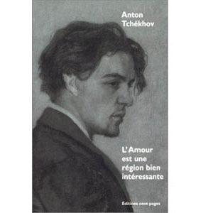Tchekhov Anton :  L'Amour est une région bien intéressante