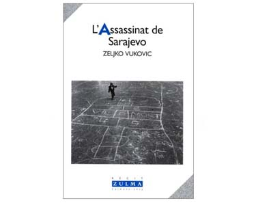 Vukovic Zeljko : L'Assassinat de Sarajevo
