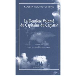 Kourotchkine Maxim : Dernière Volonté du Capitaine du Carpatie