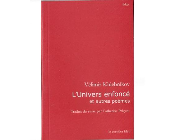 Khlebnikov Velimir 'L'univers enfoncé et autres poèmes'