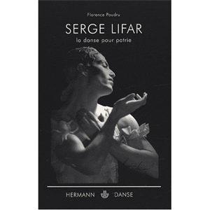Poudru Florence : Serge Lifar. La danse pour patrie
