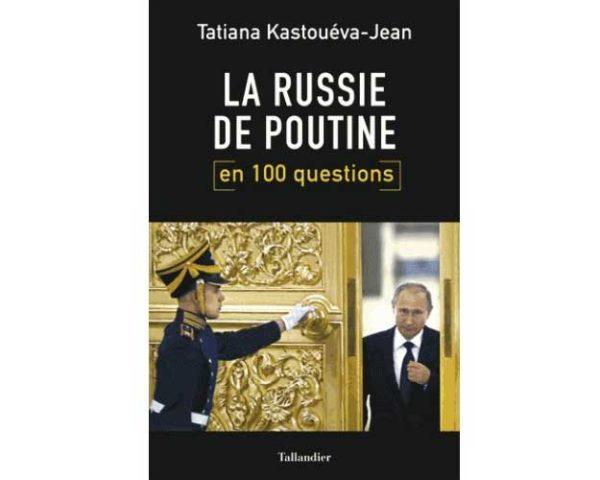 La Russie de Poutine en 100 questions (Tatiana Kastouéva-Jean)