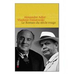 Alexandre Adler Vladimir Fédorovski : Le Roman du Siècle rouge