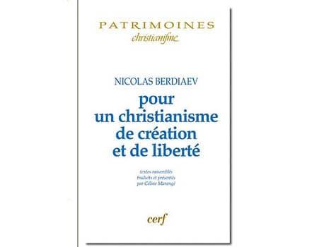 Berdiaev N. : Pour un christianisme de création et de liberté
