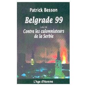 Besson Patrick:Belgrade 99 Contre les calomniateurs de la Serbie