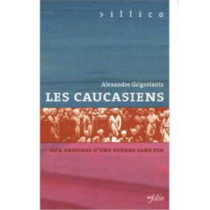 Grigoriantz : Les Caucasiens aux origines d'une guerre sans fin