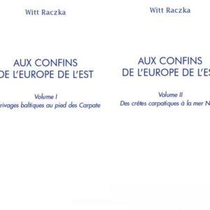 Witt Raczka : AUX CONFINS DE L'EUROPE DE L'EST (2 volumes)