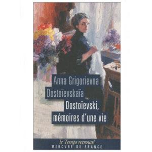 Anna Grigorievna Dostoïevskaïa : Dostoievski, mémoires d'une vie