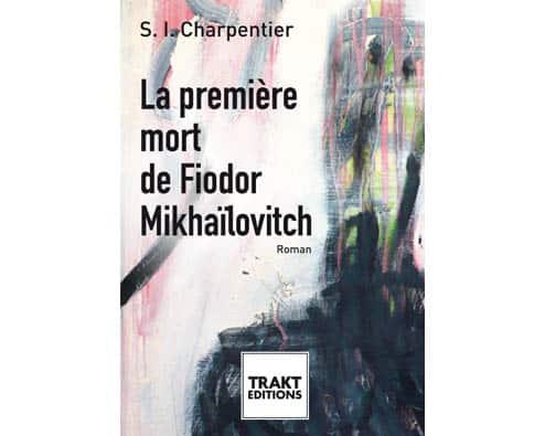 Charpentier : La première mort de Fiodor Mikhaïlovitch
