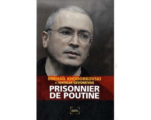 Khodorkovski Mikhaïl : Prisonnier de Poutine