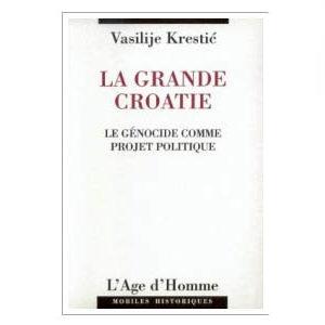 Krestic Vasilije : La grande Croatie : le génocide comme projet