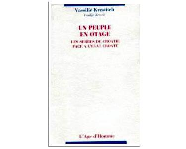 Krestic Vasilije : Un peuple en otage : Serbes de Croatie face à