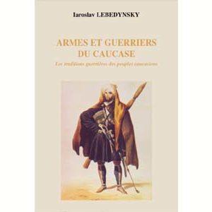Lebedynsky : Armes et Guerriers du Caucase