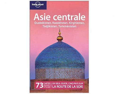 Guide 'Lonely planet' : Asie centrale + Route de la soie