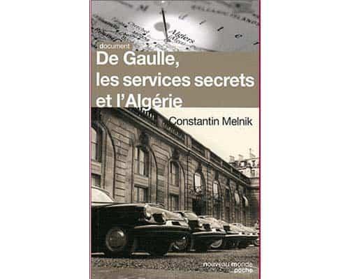 Melnik Constantin : De Gaulle, les services secrets et l'Algérie