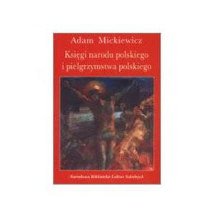 Mickiewicz: Księgi narodu polskiego i pielgrzymstwa polskie