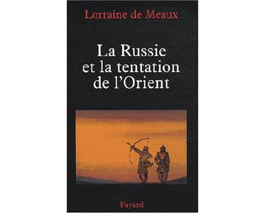 Lorraine de Meaux : La Russie et la tentation de l'Orient
