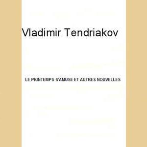 Tendriakov Vladimir : Le printemps s'amuse etautres nouvelles