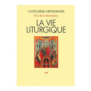 Bobrinskoy Boris : La vie liturgique (orthodoxe)