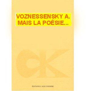 Voznessensky Andrei : Mais la poesie…