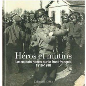 Héros et mutins : soldats russes sur le front français 1916-18