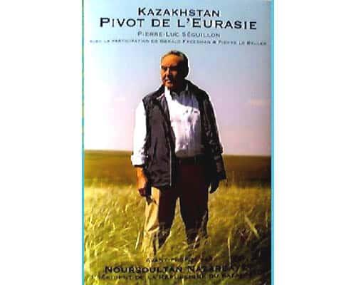 SEGUILLON Pierre-Luc : Kazakhstan Pivot de L'Eurasie