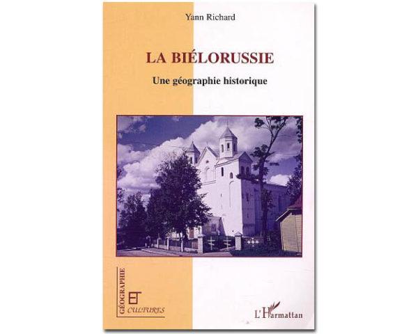 LA BIÉLORUSSIE, une géographie historique de Yann Richard